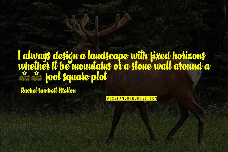 Mellon Quotes By Rachel Lambert Mellon: I always design a landscape with fixed horizons