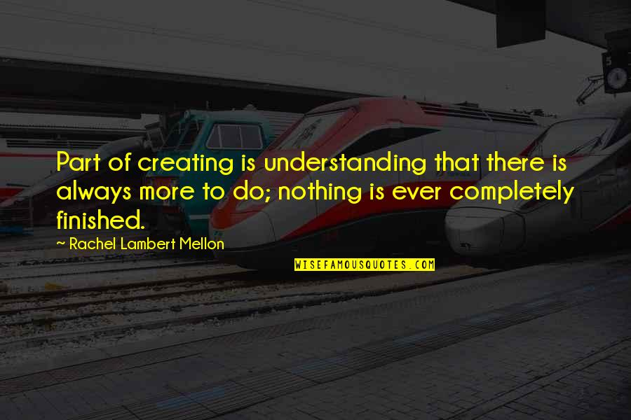 Mellon Quotes By Rachel Lambert Mellon: Part of creating is understanding that there is