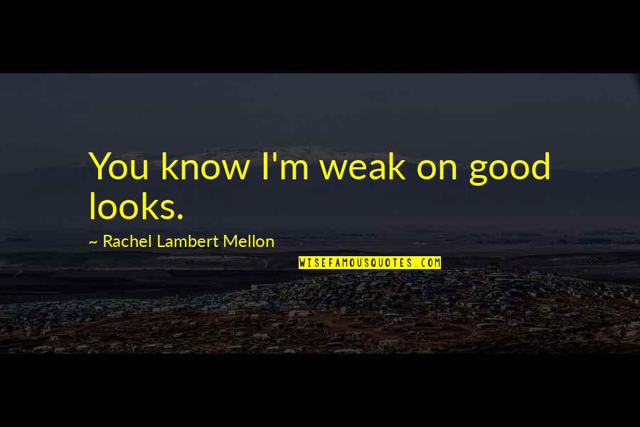 Mellon Quotes By Rachel Lambert Mellon: You know I'm weak on good looks.