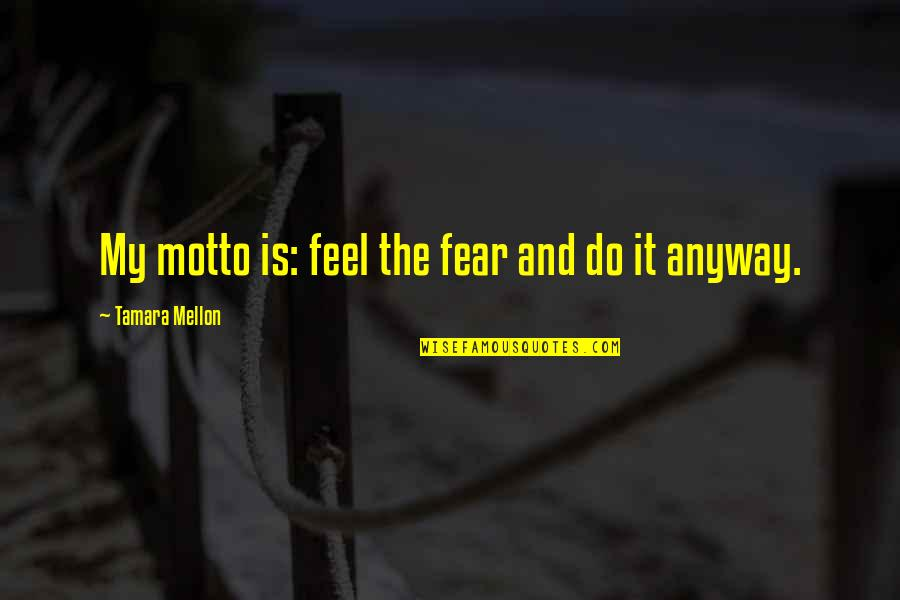 Mellon Quotes By Tamara Mellon: My motto is: feel the fear and do