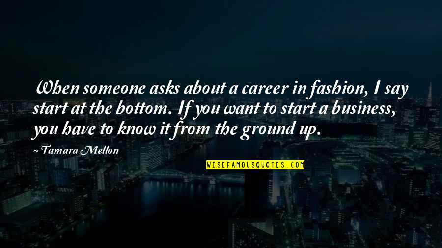 Mellon Quotes By Tamara Mellon: When someone asks about a career in fashion,