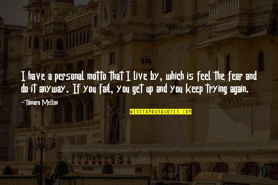 Mellon Quotes By Tamara Mellon: I have a personal motto that I live