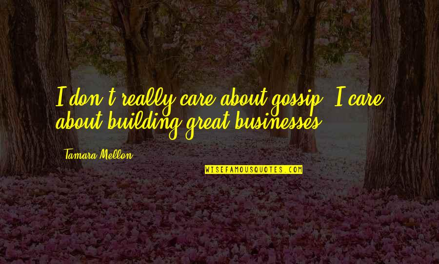 Mellon Quotes By Tamara Mellon: I don't really care about gossip. I care