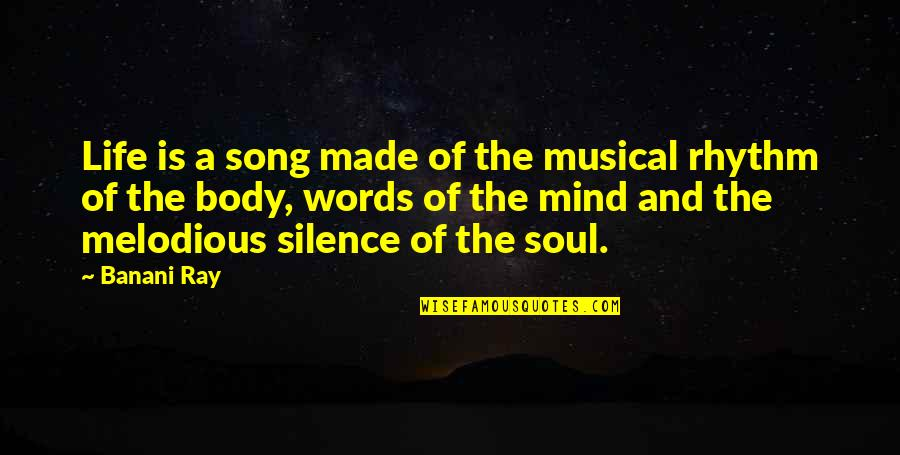 Melodious Song Quotes By Banani Ray: Life is a song made of the musical