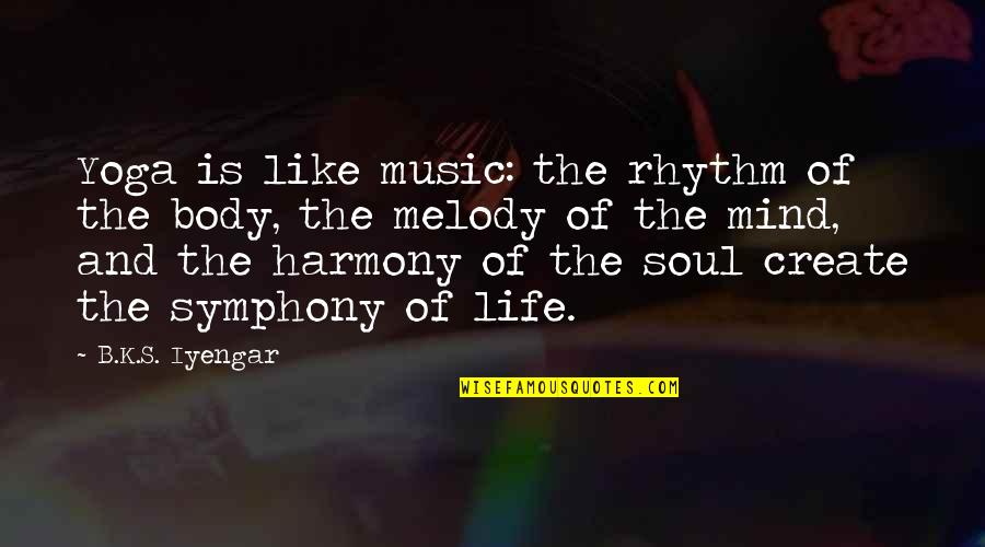 Melody And Harmony Quotes By B.K.S. Iyengar: Yoga is like music: the rhythm of the