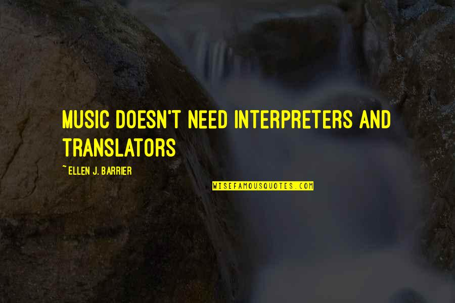 Melody And Harmony Quotes By Ellen J. Barrier: Music Doesn't Need Interpreters and Translators
