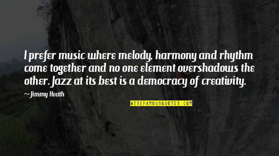 Melody And Harmony Quotes By Jimmy Heath: I prefer music where melody, harmony and rhythm