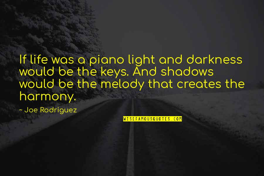 Melody And Harmony Quotes By Joe Rodriguez: If life was a piano light and darkness