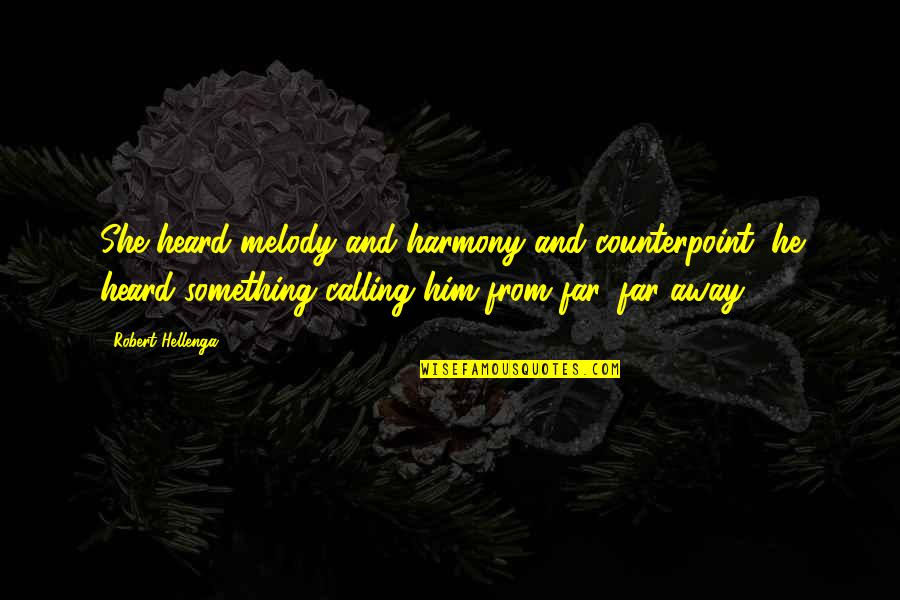Melody And Harmony Quotes By Robert Hellenga: She heard melody and harmony and counterpoint; he