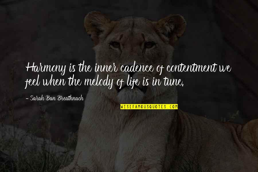 Melody And Harmony Quotes By Sarah Ban Breathnach: Harmony is the inner cadence of contentment we