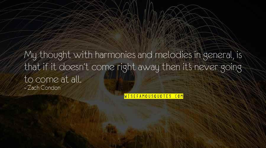 Melody And Harmony Quotes By Zach Condon: My thought with harmonies and melodies in general,