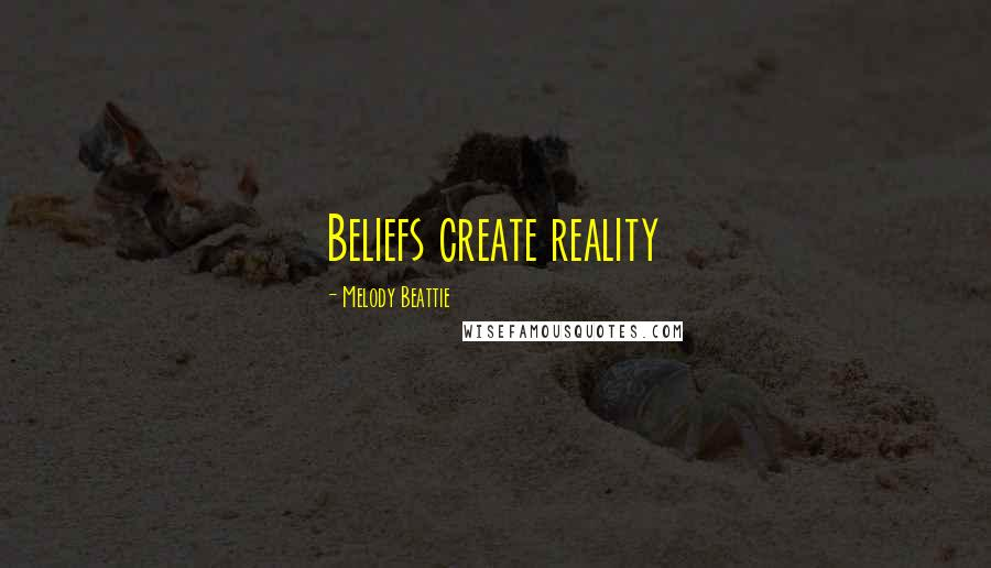 Melody Beattie quotes: Beliefs create reality