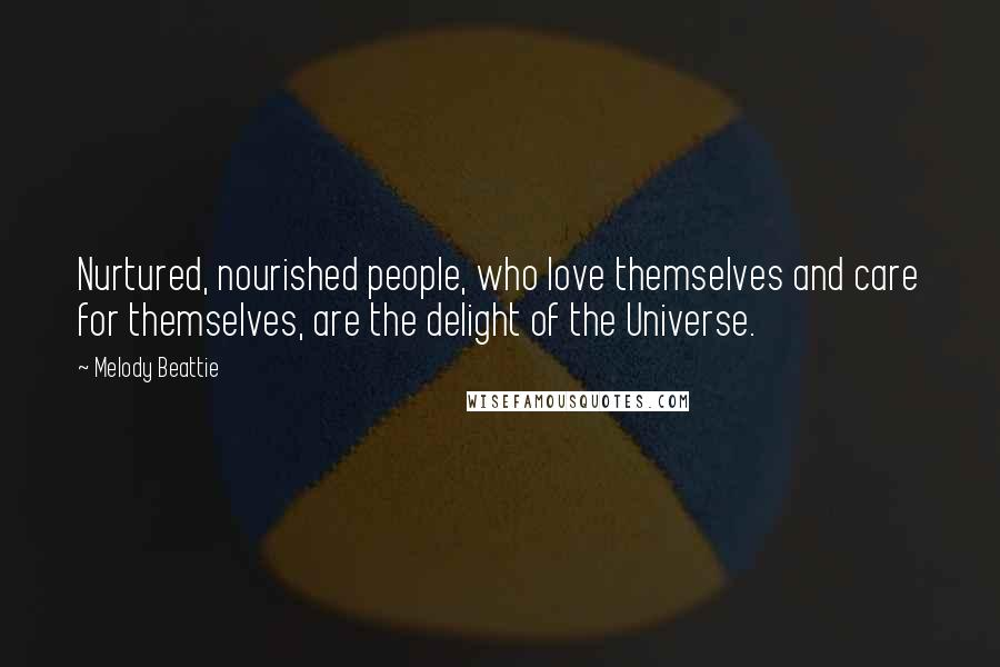 Melody Beattie quotes: Nurtured, nourished people, who love themselves and care for themselves, are the delight of the Universe.