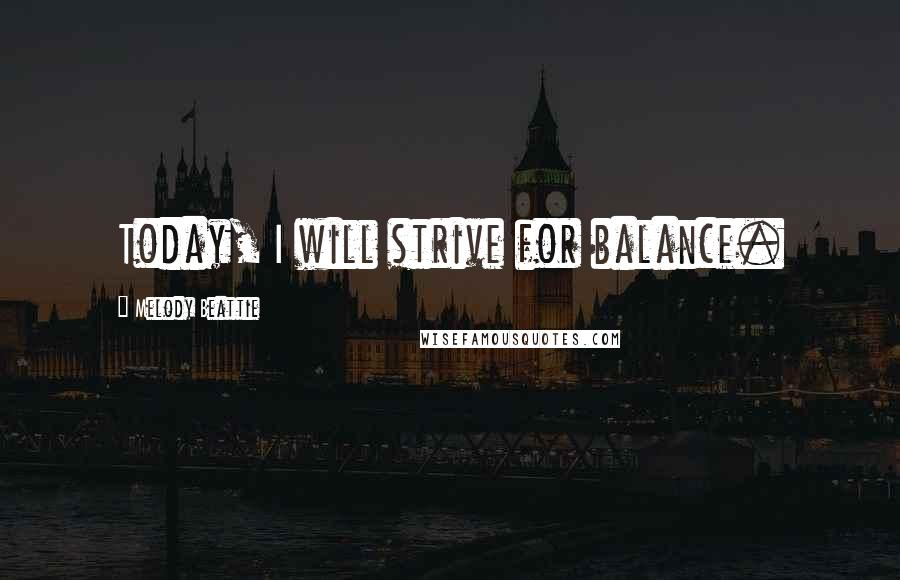 Melody Beattie quotes: Today, I will strive for balance.