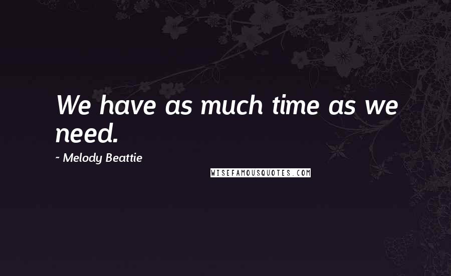 Melody Beattie quotes: We have as much time as we need.