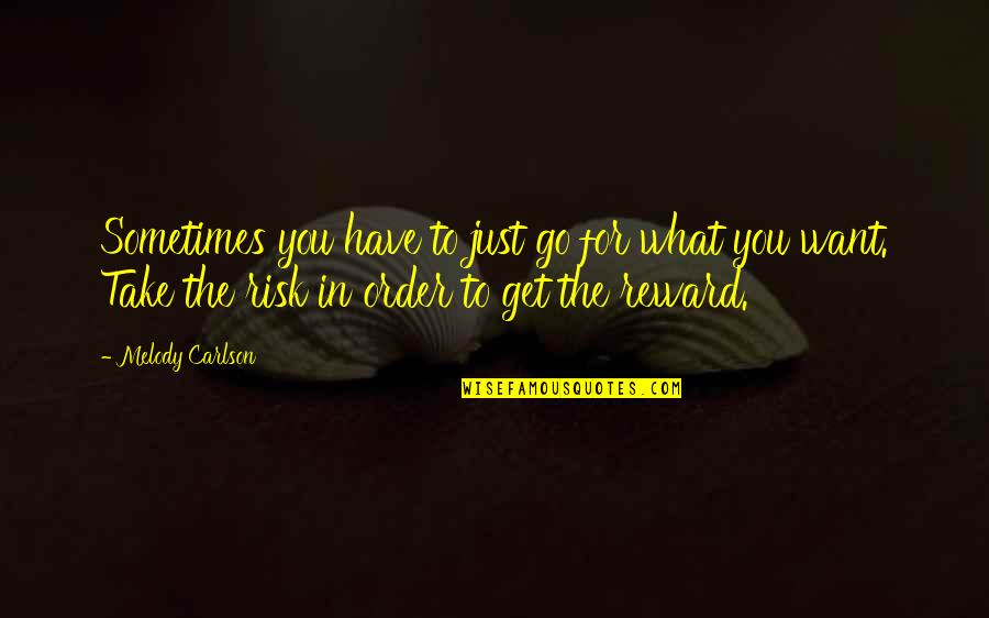 Melody Carlson Quotes By Melody Carlson: Sometimes you have to just go for what