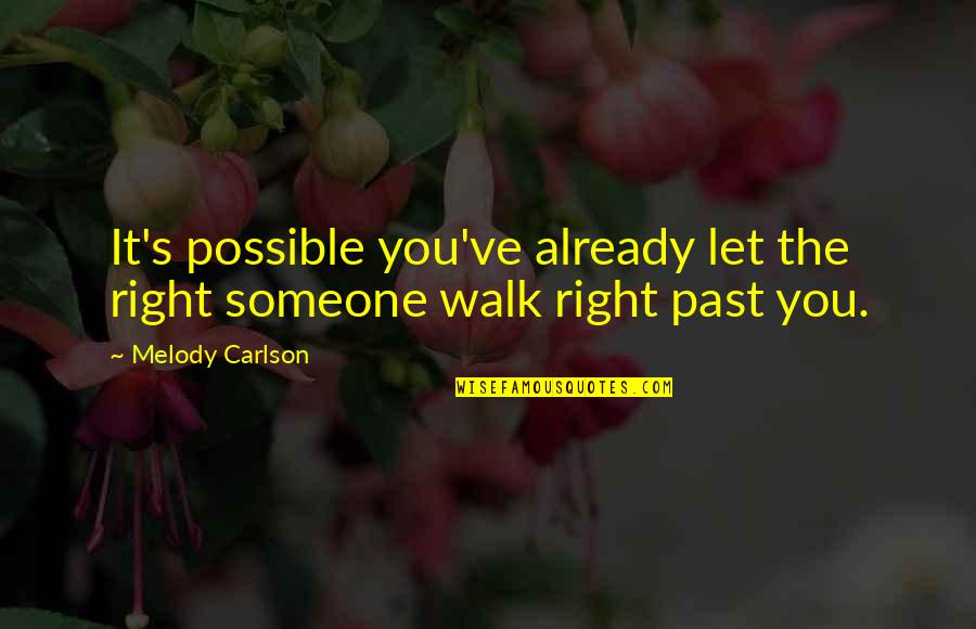Melody Carlson Quotes By Melody Carlson: It's possible you've already let the right someone
