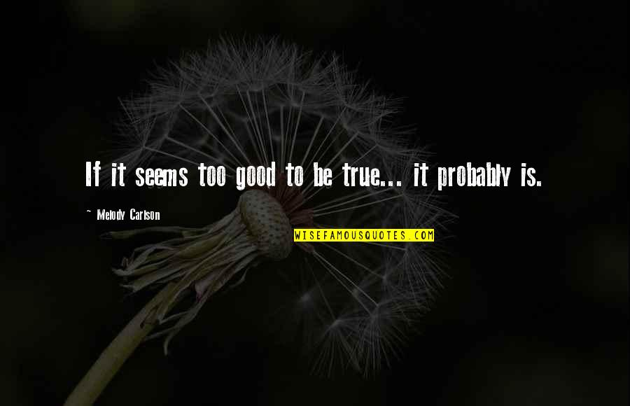Melody Carlson Quotes By Melody Carlson: If it seems too good to be true...