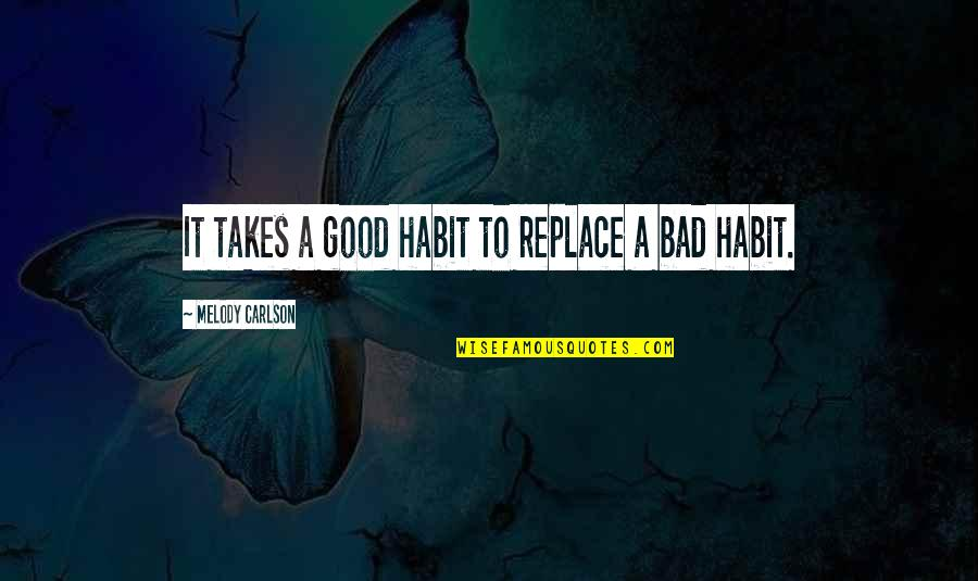 Melody Carlson Quotes By Melody Carlson: It takes a good habit to replace a