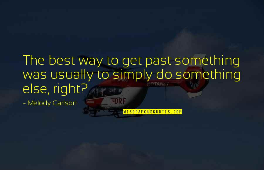 Melody Carlson Quotes By Melody Carlson: The best way to get past something was