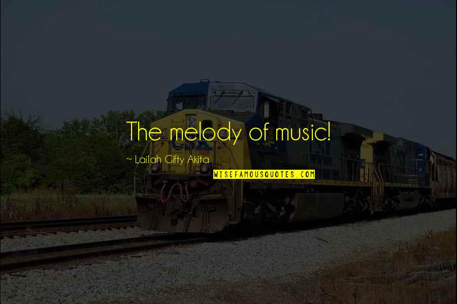 Melody Songs Quotes By Lailah Gifty Akita: The melody of music!