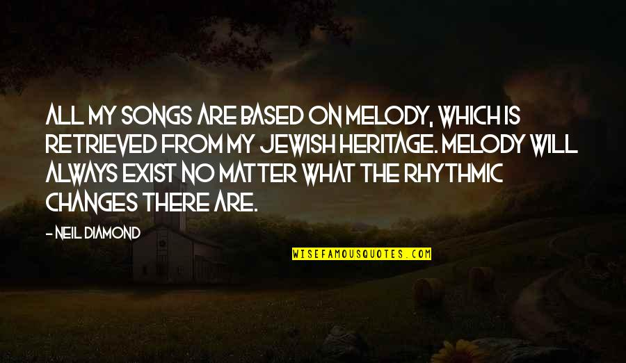 Melody Songs Quotes By Neil Diamond: All my songs are based on melody, which