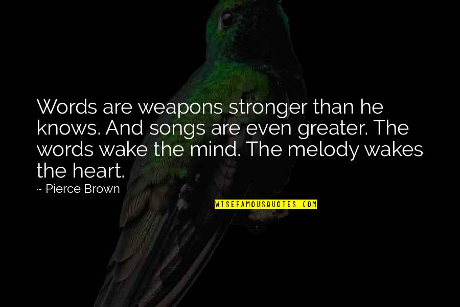 Melody Songs Quotes By Pierce Brown: Words are weapons stronger than he knows. And
