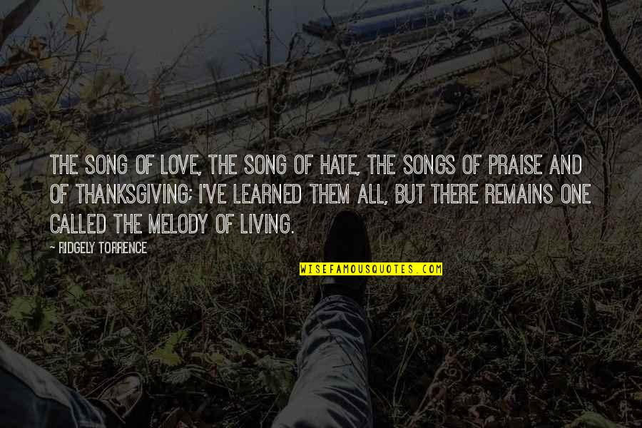 Melody Songs Quotes By Ridgely Torrence: The Song of Love, the Song of Hate,