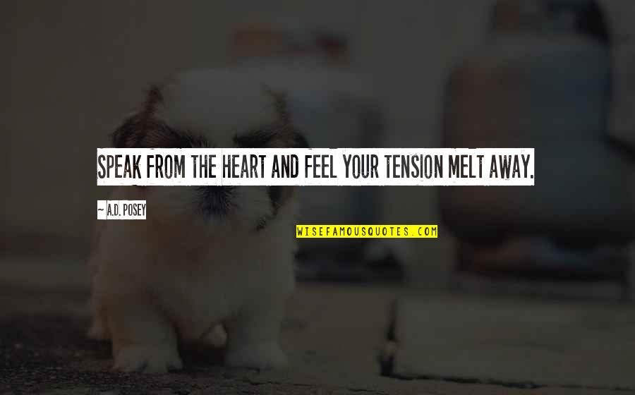 Melt Away Quotes By A.D. Posey: Speak from the heart and feel your tension