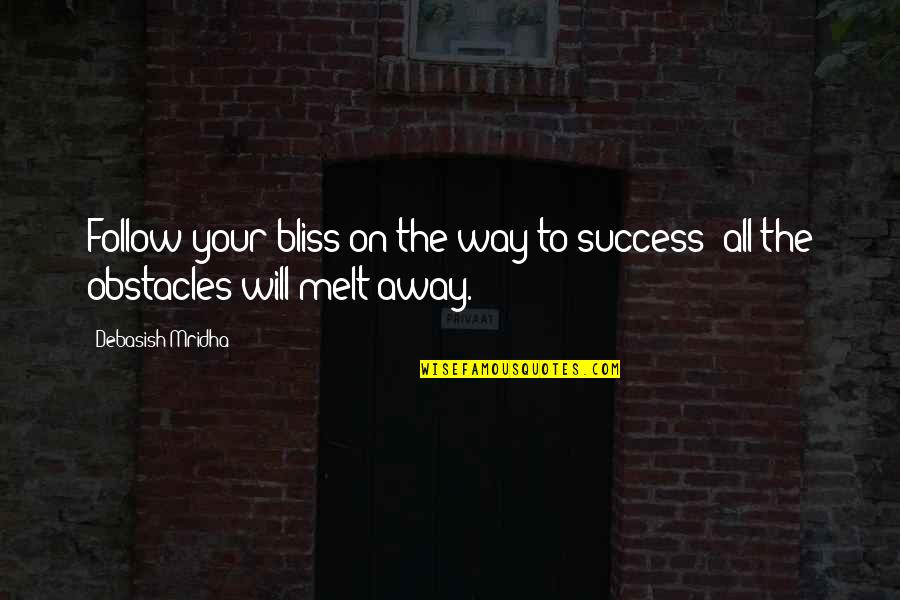Melt Away Quotes By Debasish Mridha: Follow your bliss on the way to success;