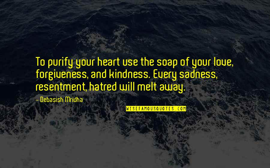 Melt Away Quotes By Debasish Mridha: To purify your heart use the soap of