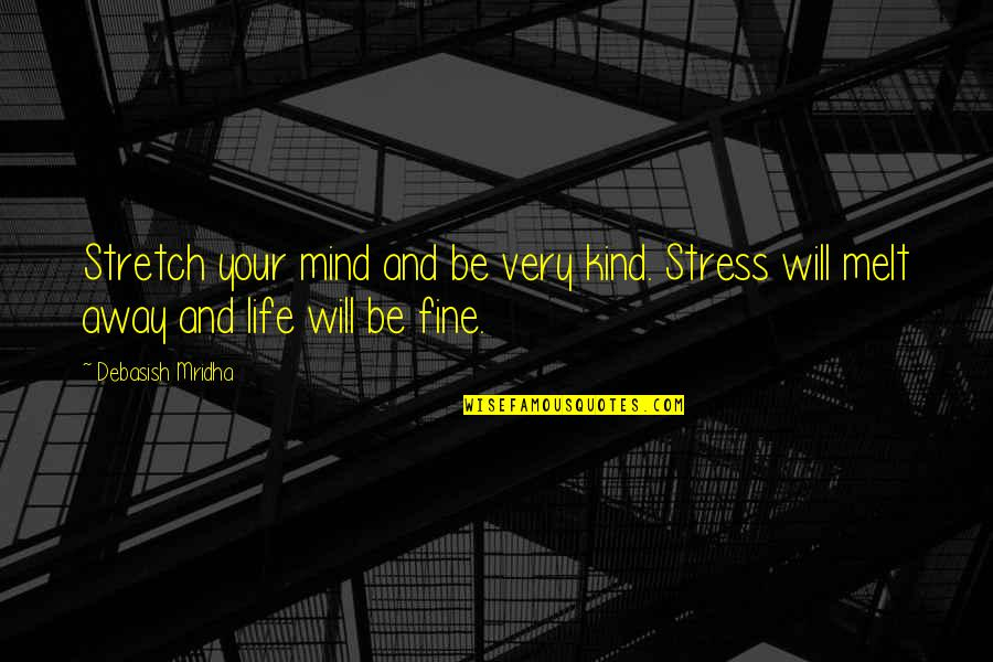 Melt Away Quotes By Debasish Mridha: Stretch your mind and be very kind. Stress