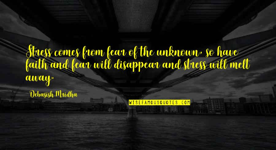Melt Away Quotes By Debasish Mridha: Stress comes from fear of the unknown, so
