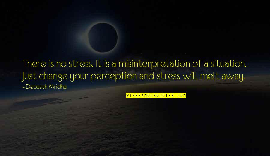 Melt Away Quotes By Debasish Mridha: There is no stress. It is a misinterpretation