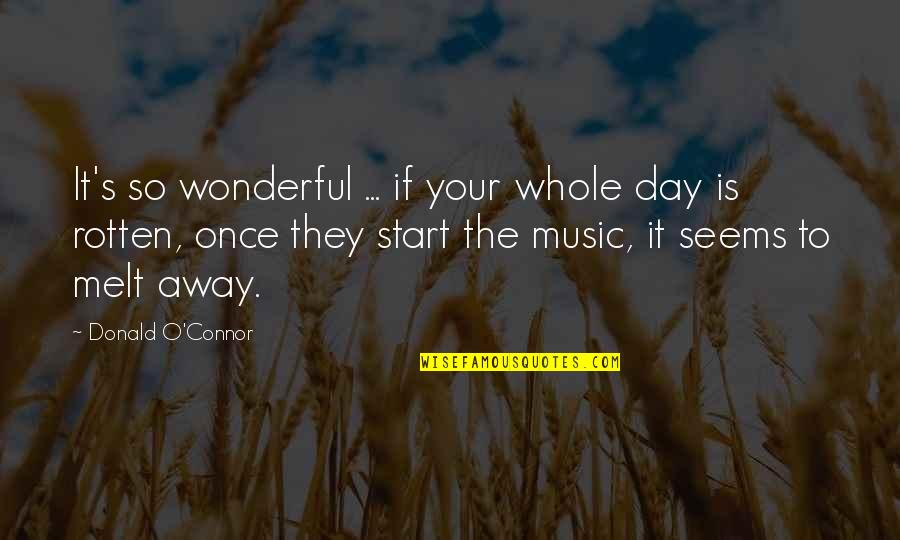 Melt Away Quotes By Donald O'Connor: It's so wonderful ... if your whole day