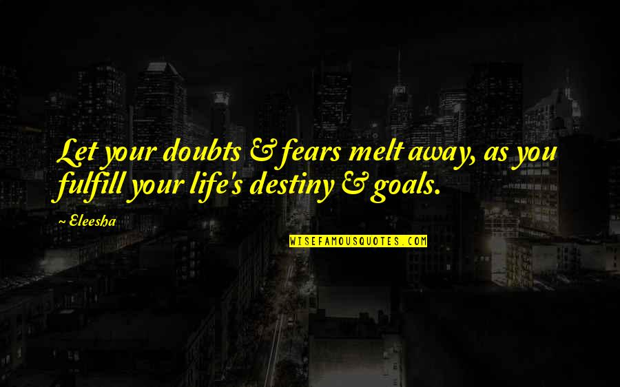 Melt Away Quotes By Eleesha: Let your doubts & fears melt away, as