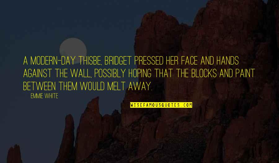 Melt Away Quotes By Emmie White: A modern-day Thisbe, Bridget pressed her face and