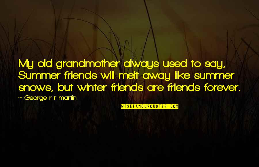 Melt Away Quotes By George R R Martin: My old grandmother always used to say, Summer