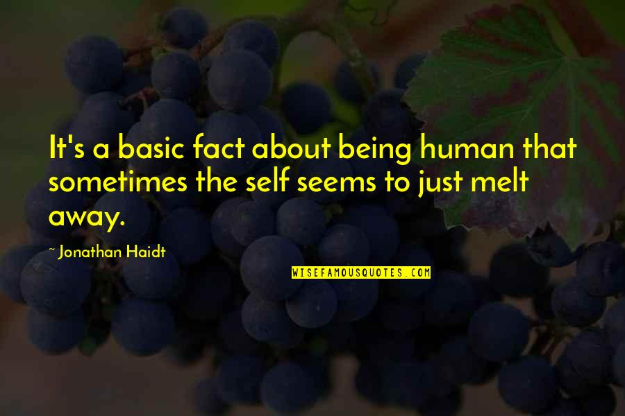 Melt Away Quotes By Jonathan Haidt: It's a basic fact about being human that