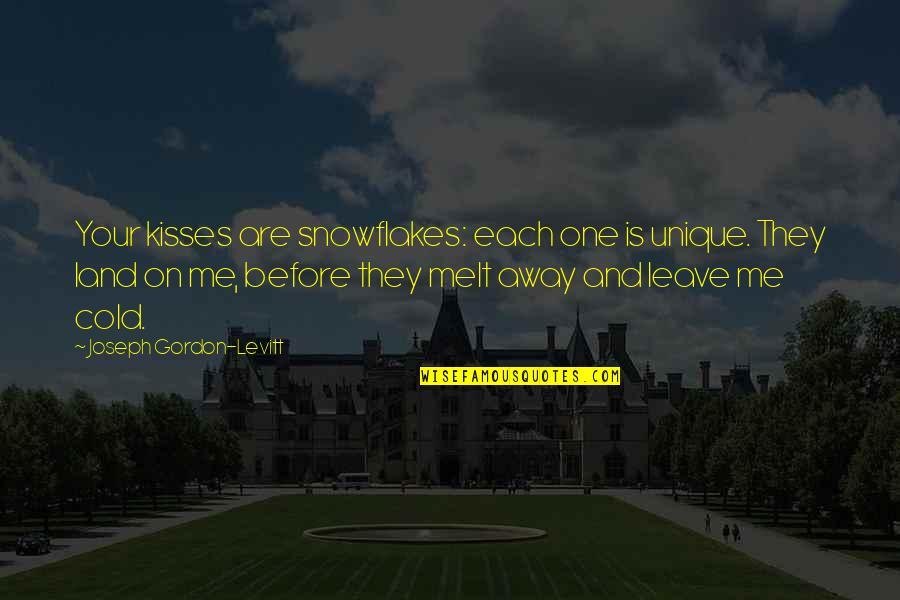 Melt Away Quotes By Joseph Gordon-Levitt: Your kisses are snowflakes: each one is unique.