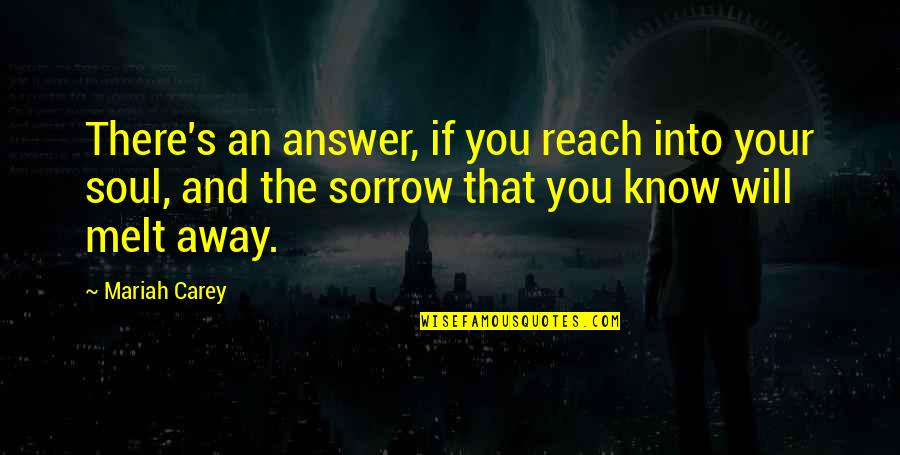 Melt Away Quotes By Mariah Carey: There's an answer, if you reach into your
