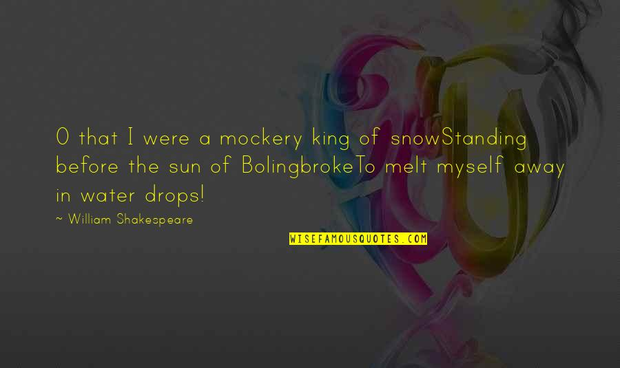 Melt Away Quotes By William Shakespeare: O that I were a mockery king of
