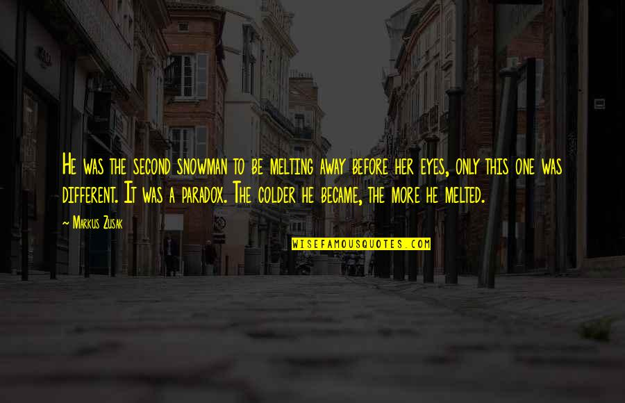 Melting Away Quotes By Markus Zusak: He was the second snowman to be melting