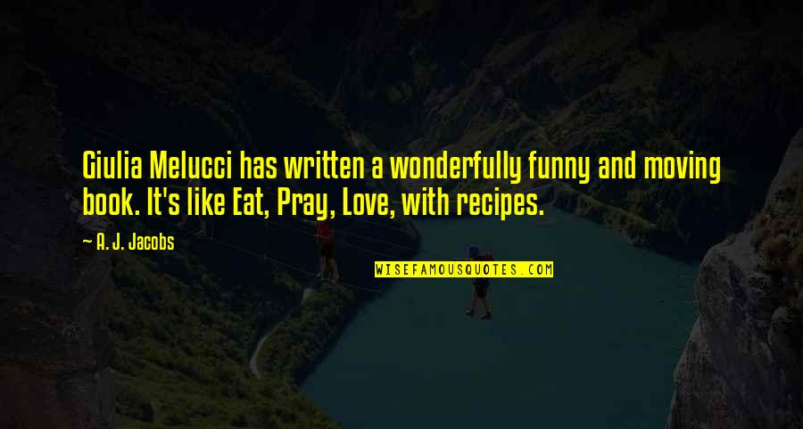 Melucci Quotes By A. J. Jacobs: Giulia Melucci has written a wonderfully funny and