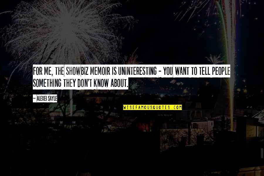 Memoir Quotes By Alexei Sayle: For me, the showbiz memoir is uninteresting -
