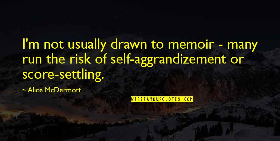 Memoir Quotes By Alice McDermott: I'm not usually drawn to memoir - many