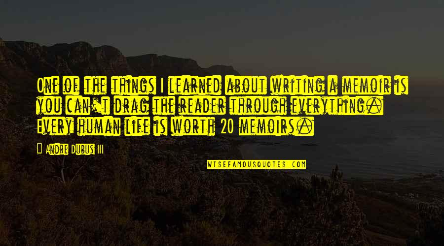 Memoir Quotes By Andre Dubus III: One of the things I learned about writing