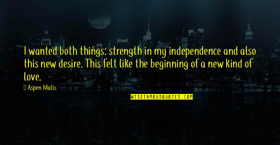 Memoir Quotes By Aspen Matis: I wanted both things: strength in my independence