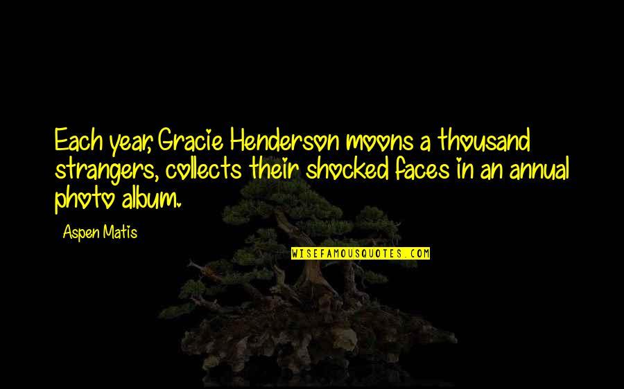 Memoir Quotes By Aspen Matis: Each year, Gracie Henderson moons a thousand strangers,