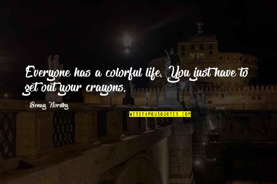 Memoir Quotes By Benay Nordby: Everyone has a colorful life. You just have